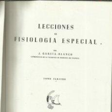 Libros de segunda mano: LECCIONES DE FISIOLOGÍA ESPECIAL. J. GARCÍA-BLANCO. TOMO III. LIB.DE F. GARCÍA MUÑOZ. VALENCIA. 1948. Lote 68722493