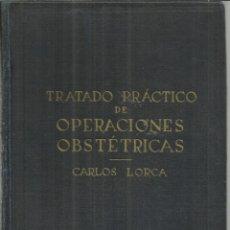 Libros de segunda mano: TRATADO PRÁCTICO DE OPERACIONES OBSTETRICAS. CARLOS LORCA. EDITORIAL CIENTIFICO-TECNICA.MADRID.1948. Lote 69464945