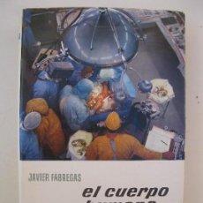 Libros de segunda mano: EL CUERPO HUMANO - JAVIER FÁBREGAS - ENCICLOPEDIA EL MUNDO Y EL HOMBRE - BRUGUERA - AÑO 1965.. Lote 72865471
