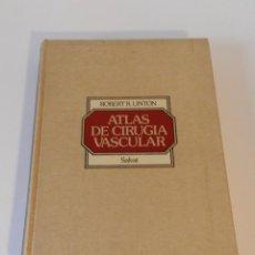 Libros de segunda mano: ATLAS DE CIRUGIA VASCULAR ROBERT R LINTON SALVAT EDITORES, COP. BARCELONA 1979.. Lote 73915715