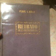 Libros de segunda mano: ANTIGUO LIBRO RETRATO DE UN MATRIMONIO ESCRITO POR PEARL S. BUCK AÑO 1948 . Lote 74647211