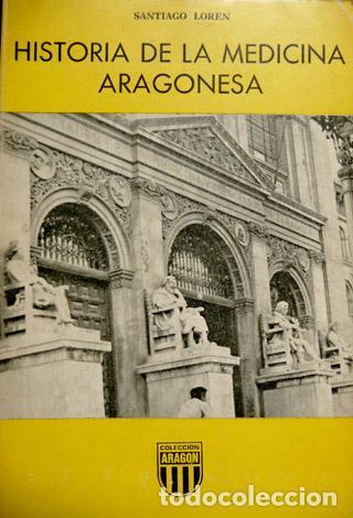 LORÉN, SANTIAGO. HISTORIA DE LA MEDICINA ARAGONESA. 1979. (Libros de Segunda Mano - Ciencias, Manuales y Oficios - Medicina, Farmacia y Salud)