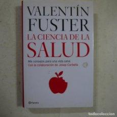 Libros de segunda mano: LA CIENCIA DE LA SALUD - VALENTÍN FUSTER - PLANETA - 2006. Lote 74907703