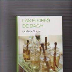 Libros de segunda mano: LAS FLORES DE BACH - DR. GÖTZ BLOME - RBA EDITORIAL 2007. Lote 74978135
