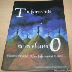 Libros de segunda mano: TU HORIZONTE NO ES EL ÚNICO - MANUAL DIDÁCTICO SOBRE ENFERMEDAD MENTAL - FUNDACIÓN HERMANOS ORTEGA A. Lote 75901707