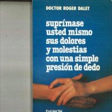 Libros de segunda mano: SUPRÍMASE USTED MISMO SUS DOLORES Y MOLESTIAS CON UNA SIMPLE PRESIÓN EN EL DEDO. R. DALET. Lote 76327819