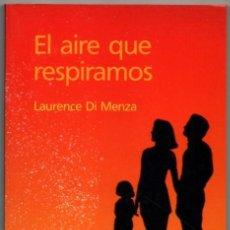 Libros de segunda mano: EL AIRE QUE RESPIRAMOS - LAURENCE DI MENZA *. Lote 76438115