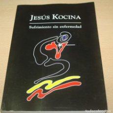 Libros de segunda mano: SUFRIMIENTO SIN ENFERMEDAD - JESÚS KOCINA - DEDICADO POR EL AUTOR. Lote 76804255