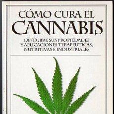 Libros de segunda mano: CÓMO CURA EL CANNABIS (INTEGRAL, 2000). Lote 77445577