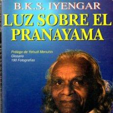 Libros de segunda mano: IYENGAR : LUZ SOBRE EL PRANAYAMA (KAIRÓS, 1997) PRÓLOGO DE YEHUDI MENUHIN - 190 FOTOGRAFÍAS. Lote 78419945