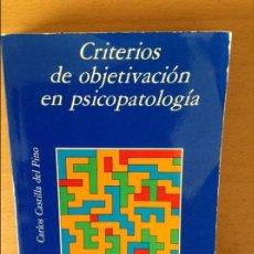 Libros de segunda mano: CRITERIOS DE OBJETIVACION EN PSICOPATOLOGIA - CARLOS CASTILLA DEL PINO -. Lote 78847857