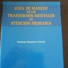 Libros de segunda mano: GUIA DEL MANEJO DE LOS TRASTORNOS MENTALES EN PRIMARIA-LORENZO CHAMORRO GARCIA,2002. Lote 79996721