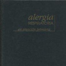 Libros de segunda mano: ALERGIA RESPIRATORIA EN ATENCIÓN PRIMARIA. FELICIANO GOZALO REQUES Y OTROS . Lote 81350340