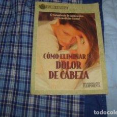 Libros de segunda mano: COMO ELIMINAR EL DOLOR DE CABEZA . SALUD NATURAL. Lote 81630948