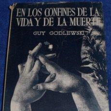 Libros de segunda mano: EN LOS CONFINES DE LA VIDA Y DE LA MUERTE - GUY GODLEWSKI (1952). Lote 81632748