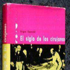 Libros de segunda mano: EL SIGLO DE LOS CIRUJANOS - JÜRGEN THORWALD - ILUSTRADO - DESTINO - TAPA DURA -. Lote 81663124