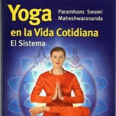 Libros de segunda mano: YOGA EN LA VIDA COTIDIANA EL SISTEMA PARAMHANS SWAMI MAHESHWARANANDA. Lote 121027447