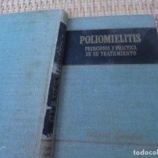 Libros de segunda mano: POLIOMIELITIS. PRINCIPIOS Y PRCTICA DE SU TRATAMIENTO.. Lote 87091800