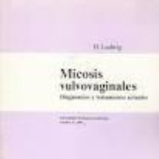 Libros de segunda mano: MICOSIS VULVOVAGINALES. DIAGNOSTICO Y TRATAMIENTO ACTUALES. H. LUDWIG. Lote 90363608