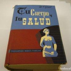 Libros de segunda mano: TU CUERPO Y TU SALUD DR. F. GOUST 1958 . ENCICLOPEDIA MEDICA FAMILIAR. Lote 90366368