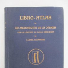 Libros de segunda mano: LIBRO - ATLAS DE BIO - MICROSCOPIA DE LA CÓRNEA - J. LOPEZ LACARRÉRE - 1ª EDICIÓN - AÑO 1929. Lote 90753135