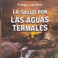 Libros de segunda mano: M. ARMIJO Y J. SAN MARTIN. LA SALUD POR LAS AGUAS TERMALES. MADRID. 1984.. Lote 91905605