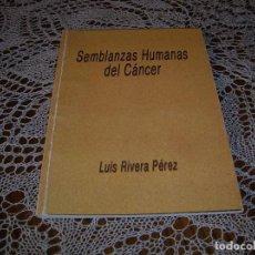 Libros de segunda mano: MUY INTERESANTE LIBRO.SEMBLANZAS HUMANAS DEL CÁNCER.POR LUIS RIVERA PÉREZ. Lote 94376938