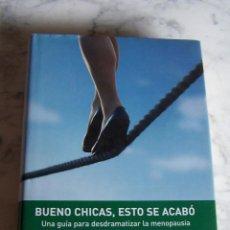 Libros de segunda mano: BUENO CHICAS, ESTO SE ACABÓ. GUÍA PARA DESDRAMATIZAR LA MENOPAUSIA. MARÍA JESÚS BALBÁS. EDICIONES B. Lote 95773011