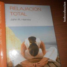 Libros de segunda mano: JOHN R. HARVEY RELAJACION TOTAL RBA EDITORES BARCELONA 2006. Lote 98201423