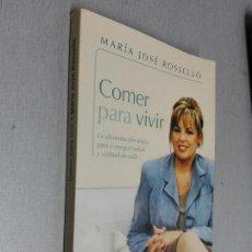 Libros de segunda mano: COMER PARA VIVIR / MARÍA JOSÉ ROSSELLÓ / DEBOLSILLO 1ª EDICIÓN 2004. Lote 98874335
