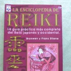 Libros de segunda mano: LA ENCICLOPEDIA DE REIKI-LA GUÍA MÁS COMPLETA DEL REIKI JAPONÉS Y OCCIDENTAL-BRONWEN Y FRANS STIENE. Lote 180177040