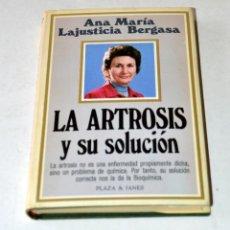 Libros de segunda mano: LIBRO: LA ARTROSIS Y SU SOLUCIÓN DE ANA MARIA LAJUSTICIA BERGASA. AÑO 1981. Lote 118973647