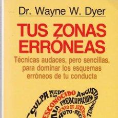 Libros de segunda mano: TUS ZONAS ERRONEAS - DR. WAYNE W. DYER - EDITORIAL GRIJALBO / AUTOAYUDA 1988. Lote 100163011