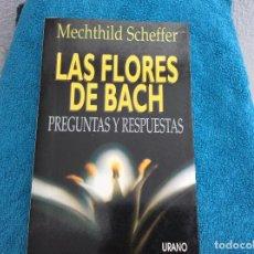 Libros de segunda mano: LAS FLORES DE BACH PREGUNTAS Y RESPUESTAS MECHTHILD SCHEFFER. Lote 101198683