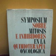 Libros de segunda mano: SYMPOSIUM SOBRE MITOSIS E INHIBIDORES EN LA QUIMIOTERAPIA ONCOLOGICA. Lote 101453619