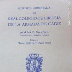 Libros de segunda mano: HISTORIA ABREVIADA DEL REAL COLEGIO DE CIRUGÍA DE LA ARMADA DE CÁDIZ - FERRER, DIEGO-1960. Lote 102105539