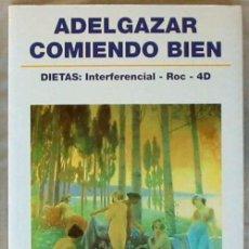 Libros de segunda mano: ADELGAZAR COMIENDO BIEN - DIETAS: INTERFERENCIAL / ROC / 4D - A. SÁNCHEZ CALDERÓN - VER INDICE. Lote 210835692