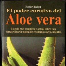 Libros de segunda mano: R. DEHIN : EL PODER CURATIVO DEL ALOE VERA (ROBIN BOOK, 2000). Lote 103266635