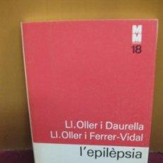 Libros de segunda mano: . L'EPILEPSIA. LL. OLLER I DAURELLA. MONOGRAFIES MEDIQUES 18. ED. 62. 1979.. Lote 103749587