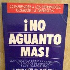 Libros de segunda mano: NO AGUANTO MAS. GUIA PRACTICA SOBRE LA DEPRESION (DR. HENRY CUCHE, DR. ALAIN GERARD). Lote 105652771