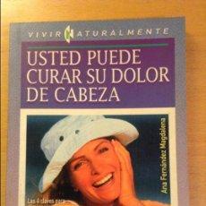 Libros de segunda mano: USTED PUEDE CURAR SU DOLOR DE CABEZA (ANA PILAR FERNANDEZ MAGDALENA) EDICIONES TIKAL. Lote 106024071