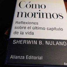 Libros de segunda mano: COMO MORIMOS. SHERWIN B. NULAND.. Lote 106209035