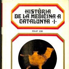 Libros de segunda mano: HISTÒRIA DE LA MEDICINA A CATALUNYA, I - FELIP CID - BIBLIOTECA DE LA CULTURA CATALANA. Lote 106228698