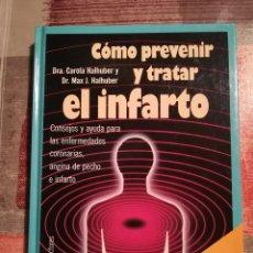 Libros de segunda mano: CÓMO PREVENIR Y TRATAR EL INFARTO - DRA. CAROLA HALHUBER Y DR. MAX J. HALHUBER. Lote 106646479