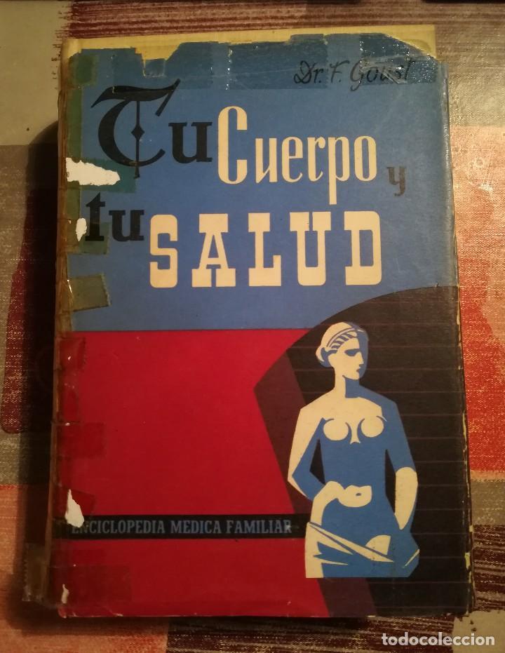 TU CUERPO Y TU SALUD - DR. F. GOUST - 1964 (Libros de Segunda Mano - Ciencias, Manuales y Oficios - Medicina, Farmacia y Salud)
