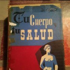 Libros de segunda mano: TU CUERPO Y TU SALUD - DR. F. GOUST - 1964. Lote 106647031