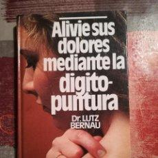 Libros de segunda mano: ALIVIE SUS DOLORES MEDIANTE LA DIGITOPUNTURA - DR. LUTZ BERNAU - 1979. Lote 106647999