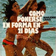 Libros de segunda mano: COMO PONERSE EN FORMA EN 21 DÍAS. MARJORIE CRAIG. CÍRCULO DE LECTORES, 1977.. Lote 107029399