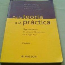 Libros de segunda mano: DE LA TEORIA A LA PRACTICA. EL PENSAMIENTO DE VIRGINIA HENDERSON EN EL SIGLO XXI. Lote 107798647