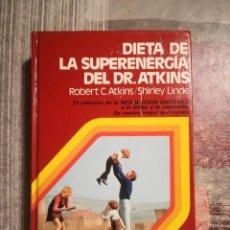 Libros de segunda mano: DIETA DE LA SUPERENERGÍA DEL DR. ATKINS - ROBERT C. ATKINS / SHIRLEY LINDE. Lote 109200743